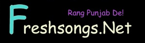 Freshsongs.net - Download Punjabi Songs, Albums, Video, Full Movies, Reviews