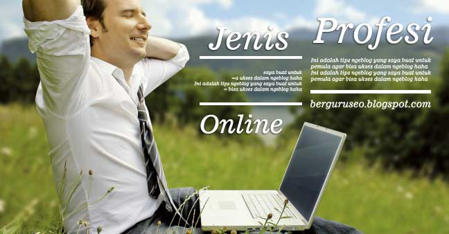Pekerjaan Online yang ada ada di Internet Jenis Profesi Online Terbaik Yang Paling Banyak Diminati