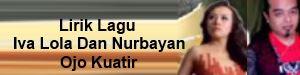 Lirik Lagu Iva Lola Dan Nurbayan - Ojo Kuatir