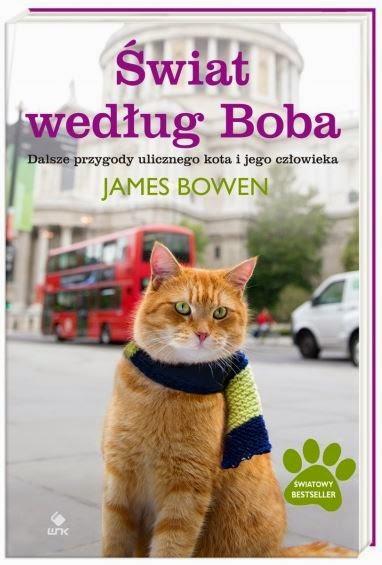 """""""Świat według Boba. Dalsze przygody ulicznego kota i jego człowieka"""" James Bowen -recenzja"""