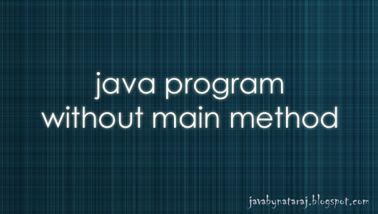 Java Program without main method_JavabynataraJ
