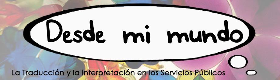 Desde mi mundo: la Traducción y la Interpretación en los Servicios Públicos