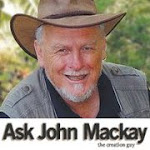 Ask John Mackay Creation Guy!