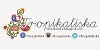 www.tropikaliska.blogspot.com