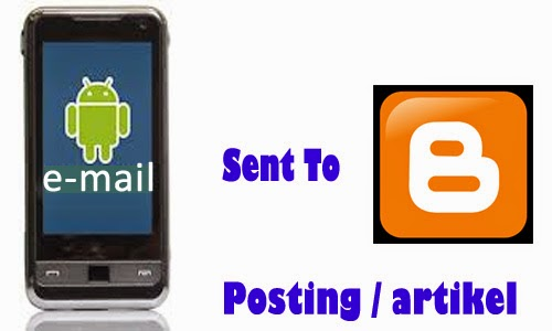 Cara Posting Artikel Lewat Email ke Bloggger