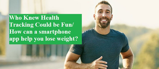 Who Knew Health Tracking Could be Fun/ How can a smartphone app help you lose weight?