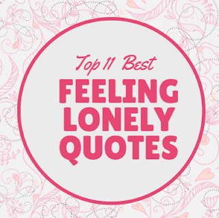 Top 10 Feeling Lonely Quotes Shows You Are Missing Her