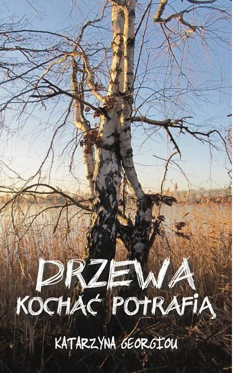 """Katarzyna Georgiu """"Drzewa kochać potrafią"""""""