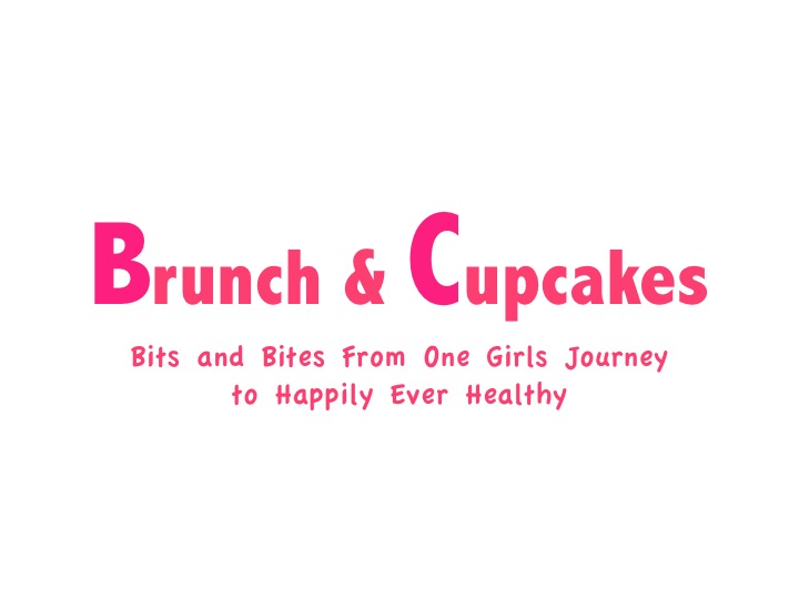 Brunch and Cupcakes: Bits and Bites From One Girls Journey to Happily Ever Healthy