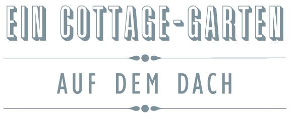 Ein Cottage-Garten auf dem Dach