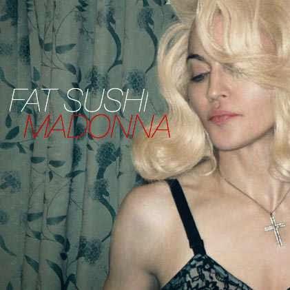 Fat Sushi - Madonna