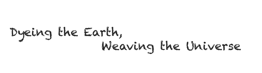 Dyeing the Earth, Wovening the Universe