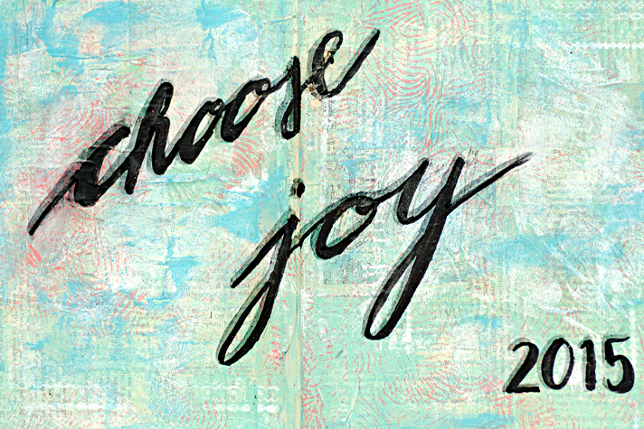 Choose Joy Mixed Media Art Journaling | Documented Life Project 2015 - Week 1