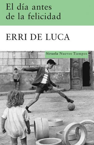 El día antes de la felicidad Erri De Luca