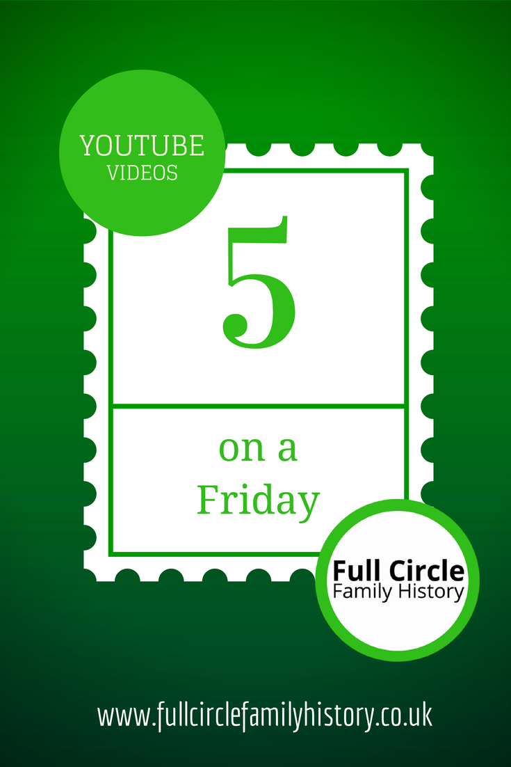 Full Circle Family History - 5 on a Friday - #genealogy Youtube videos