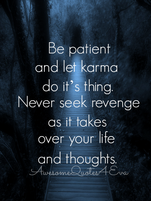 Awesome quotes be patient and let karma do it 39 s thing for All about karma