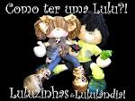 Quer ter uma Lulu da Lululândia? Leia e saiba como!