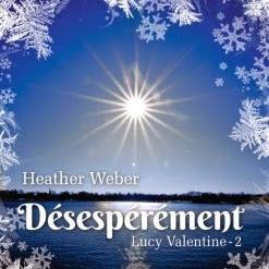 Lucy Valentine, tome 2 : Désespérement de Heather Webber
