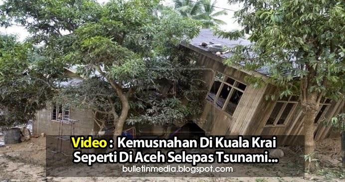 Video : Kemusnahan Di Kuala Krai Seperti Di Aceh Selepas Tsunami..