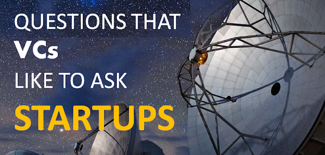 Questions that Venture Capitalists [VC's] ask STARTUPS