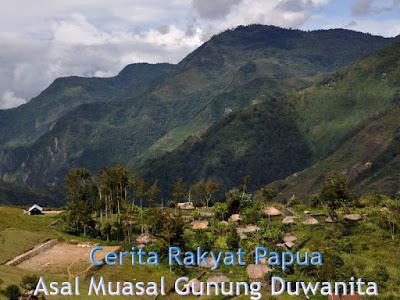 Asal Muasal Gunung Duwanita Cerita Rakyat Papua