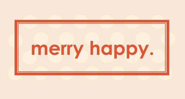 Merry Happy.