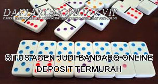 Situs Agen Judi Bandarq Online Deposit Termurah