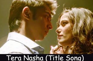 Tera Nasha (Title Song)