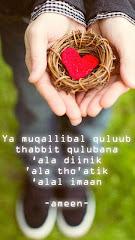 Ya Allah, Tuhan yang membolak balikkan hati, tetapkan hati kami di atas AgamaMu…..aamiin