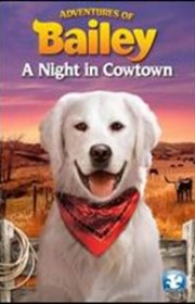 Ver Adventures of Bailey: A Night in Cowtown (2013) Online