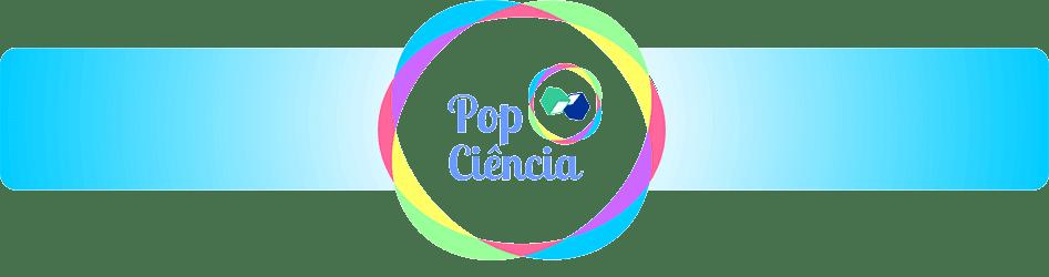 POP CIÊNCIA    |    Popularizando a Ciência no Ensino Médio