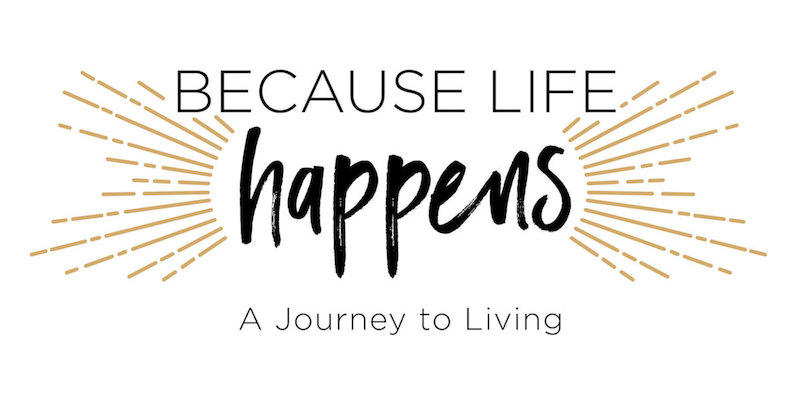 Because Life Happens