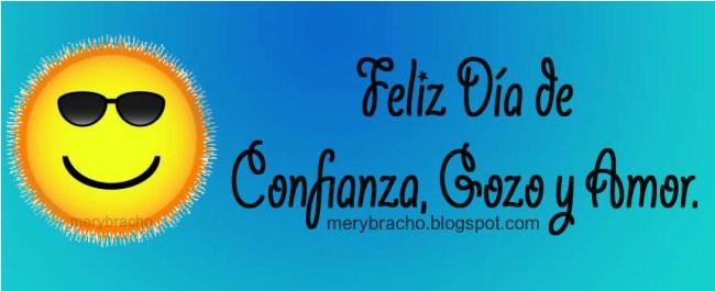 Feliz Día de Confianza, Gozo y Amor.feliz cumpleaños, feliz día, mensajes de cumpleaños cristianos, Postales Cristianas Feliz Cumpleaños.