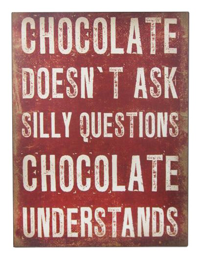 http://www.shabby-style.de/grosses-schild-chocolate-doesn-t-ask