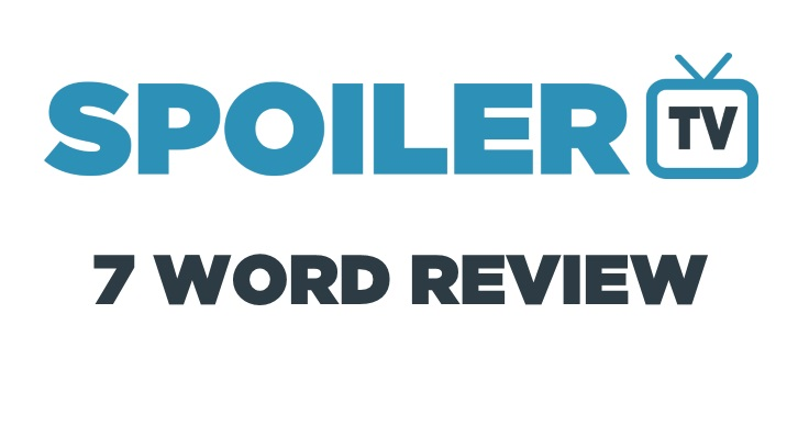 7 Word Review - 08 Nov to 14 Nov - Review your shows in 7 words or less