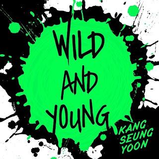 Kang Seung Yoon (강승윤) - Wild and Young [Digital Single]