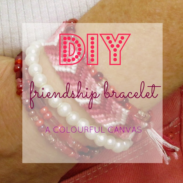 DIY, friendship bracelet, a colourful canvas