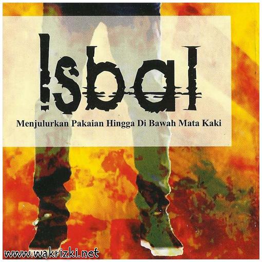 ISBAL - Menjulurkan Pakaian Hingga Di Bawah Mata Kaki