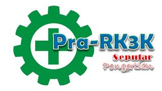 Seputar Pengertian Pra-RK3K