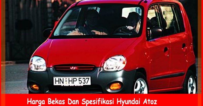 Harga Bekas Dan Spesifikasi Hyundai Atoz