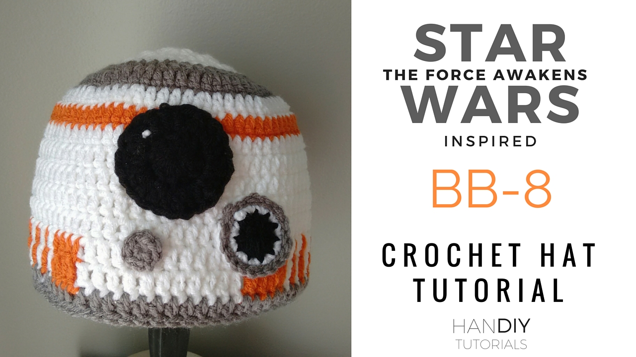 HanDIY Tutorials: BB-8 Droid Crochet Hat Tutorial inspired ...