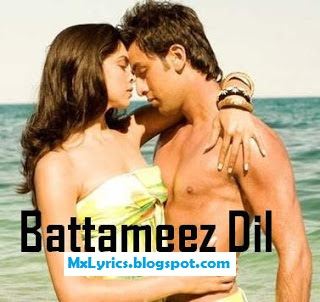 [Lyrics]Battameez Dil Lyrics From - Yeh Jawani Hai Deewani Song