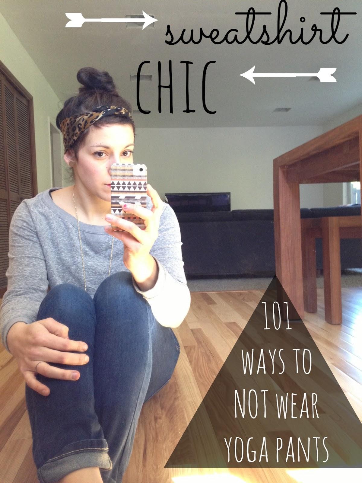 101 ways to not wear yoga pants sweatshirt chic