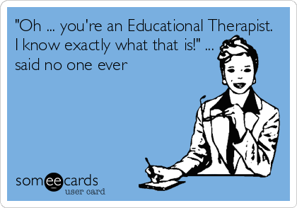 oh you're an ed therapist?