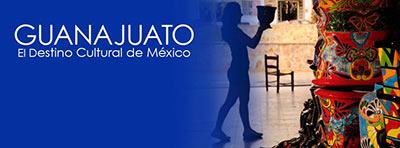 Guanajuato el Destino Cultural de México