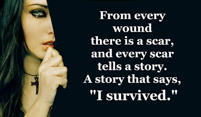 From every wound there is s scar, and every scar tells a story. A story that says,