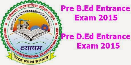 CG VYAPAM Pre B.Ed Entrance Exam 2015 and Pre D.Ed Entrance Exam 2015