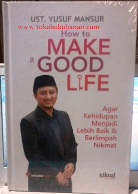 Buku : How to Make a Good Life – Ust. Yusuf Mansur