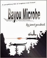 http://www.amazon.com/Bayou-Microbe-Janet-Goodrich-ebook/dp/B003U2RWAG/ref=sr_1_1?s=digital-text&ie=UTF8&qid=1385492504&sr=1-1