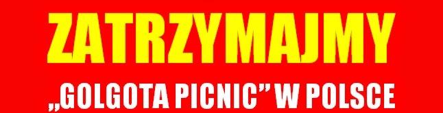 ZATRZYMAJMY golgota picnic W POLSCE !!!